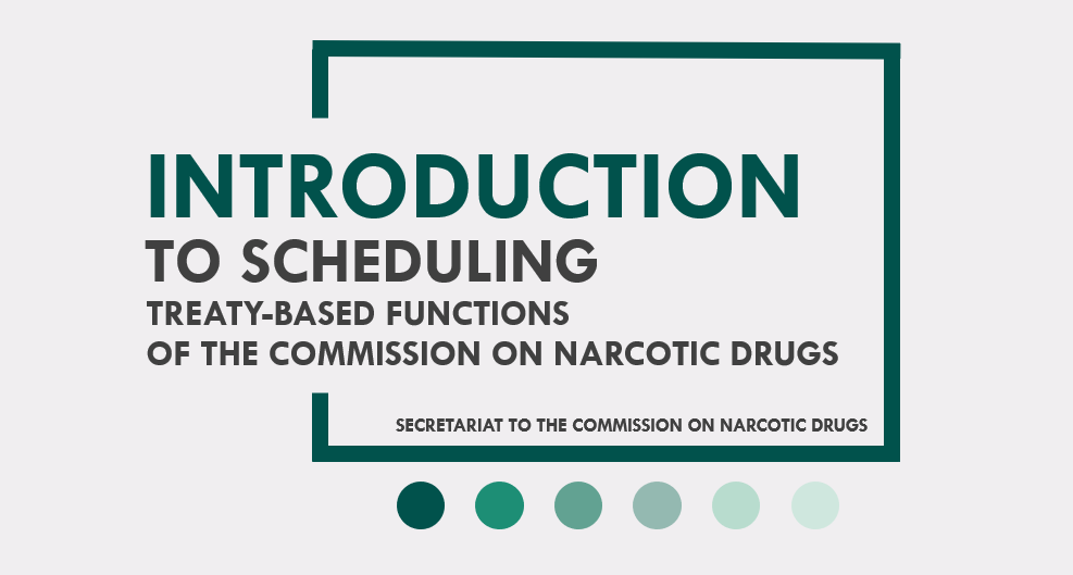 Introduction to Scheduling - Treaty-based functions of the Commission on Narcotic Drugs - Secretariat to the Commission on Narcotic Drugs