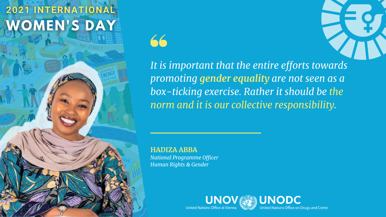 "Quote of Hadiza Abba ""It is important that the entire efforts          towards promoting gender equality is not seen as a box-ticking exercise. Rather it should be the norm and it is our collective          responsibility"""